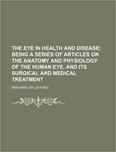 The Eye In Health And Disease Being A Series Of Articles On The