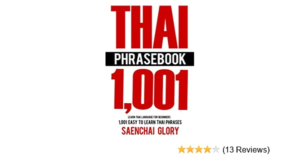 Thai phrasebook learn thai language for beginners 1001 easy to thai phrasebook learn thai language for beginners 1001 easy to learn thai phrases thai language books learn thai language fast kindle edition by m4hsunfo