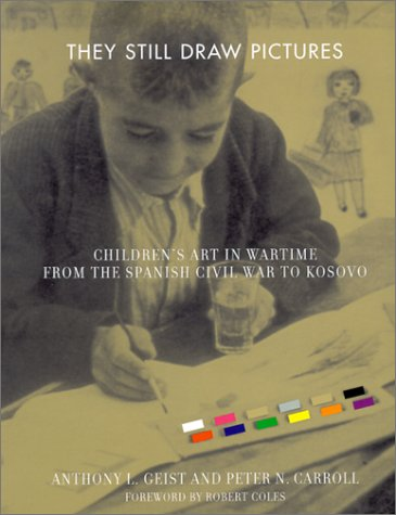 They Still Draw Pictures: Children's Art in Wartime from the Spanish Civil War to Kosovo pdf