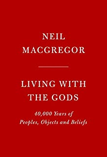 Book Cover: Living with the Gods: 40,000 Years of Peoples, Objects and Beliefs