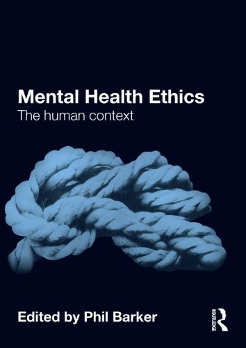 Mental Health Ethics: The Human Context by Phil Barker