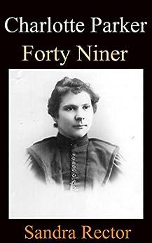 Charlotte Parker - Forty Niner by [Rector, Sandra]