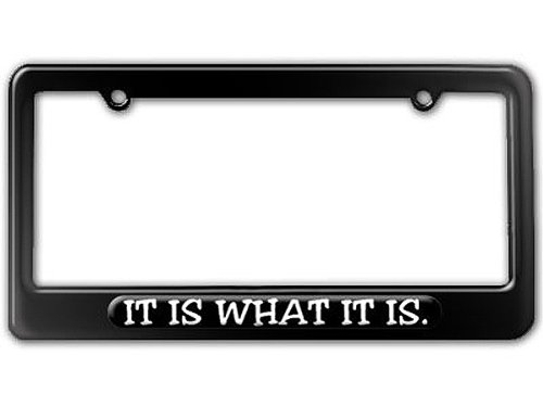 It Is What It Is - Funny License Plate Tag Frame - Color Gloss ()