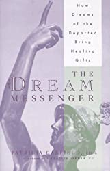 The DREAM MESSENGER: How Dreams of the Departed Bring Healing Gifts