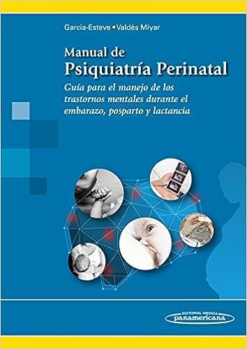Guía para el manejo de los trastornos mentales durante el embarazo, posparto y lactancia: Amazon.es: Manuel Valdés Miyar Luisa Garcia-Esteve: Libros