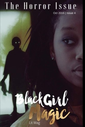 Black Girl Magic Lit Mag: Issue 4: The Horror Issue (Volume 4)