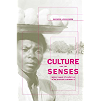 Culture and the Senses: Bodily Ways of Knowing in an African Community (Ethnographic Studies in Subjectivity Book 3)