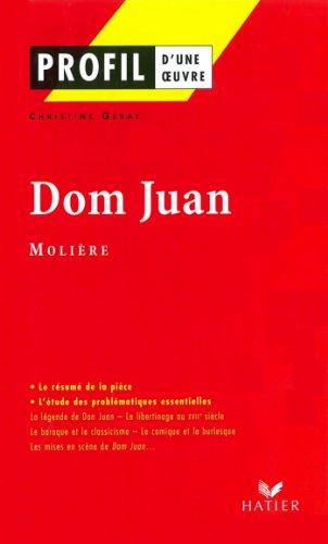 Profil - Molière : Dom Juan : Analyse littéraire de l'oeuvre (Profil d'une Oeuvre) (French Edition)