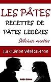 LES PÂTES. Recettes de pâtes légères. (La Cuisine Végétalienne t. 10) (French Edition)