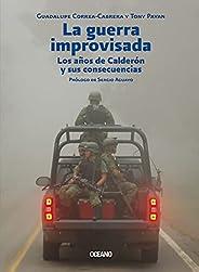 Guerra improvisada, La. Los años de Calderón y sus consecuencias