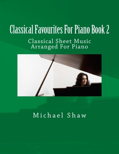 Swan Lake Piano Music - Classical Favourites For Piano Book 2: Classical Sheet Music Arranged For Piano (Volume 2)