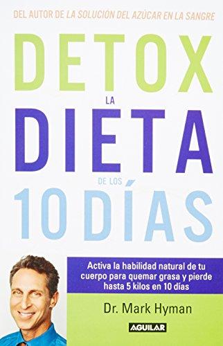 Detox la dieta de los 10 días: Actíva la habilidad natural de tu cuerpo para quemar grasa y pierde hasta 5 kilo