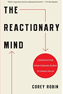 The Reactionary Mind: Conservatism from Edmund Burke to ...