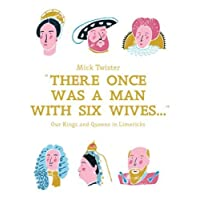 There Once Was a Man with Six Wives: Our Kings and Queens in Limericks