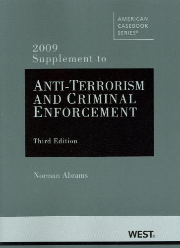 Anti-Terrorism and Criminal Enforcement, 3rd Edition, 2009 Supplement (American Casebook Series)