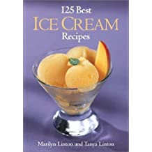 125 Best Ice Cream Recipes by Linton, Marilyn, Linton, Tanya (2003) Paperback