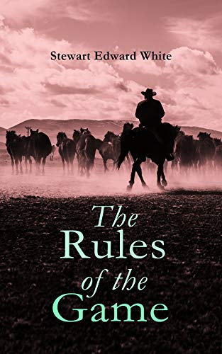 The Rules of the Game: Western Novel by [White, Stewart Edward]