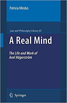 A Real Mind: The Life and Work of Axel Hägerström (Law and Philosophy Library)