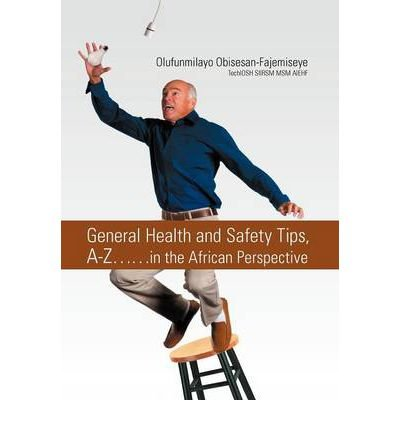 Read Online General Health and Safety Tips, A-Z..in the African Perspective(Hardback) - 2011 Edition PDF