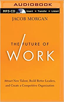Book The Future of Work: Attract New Talent, Build Better Leaders, and Create a Competitive Organization