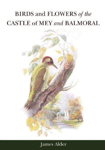 (Birds and Flowers of the Castle of Mey and Balmoral by Alder, James (2014) Hardcover)