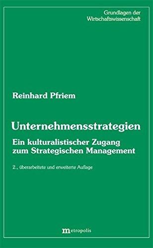 Unternehmensstrategien: Ein kulturalistischer Zugang zum Strategischen Mangement (Grundlagen der Wirtschaftswissenschaft, Band 12)