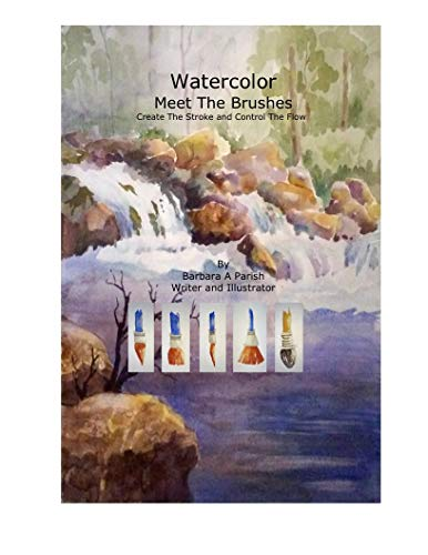 Watercolor Meet The Brushes: Create The Stroke and Control The Flow (Watercolor Action Book 1)