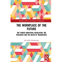 The Workplace of the Future: The Fourth Industrial Revolution, the Precariat and the Death of Hierarchies