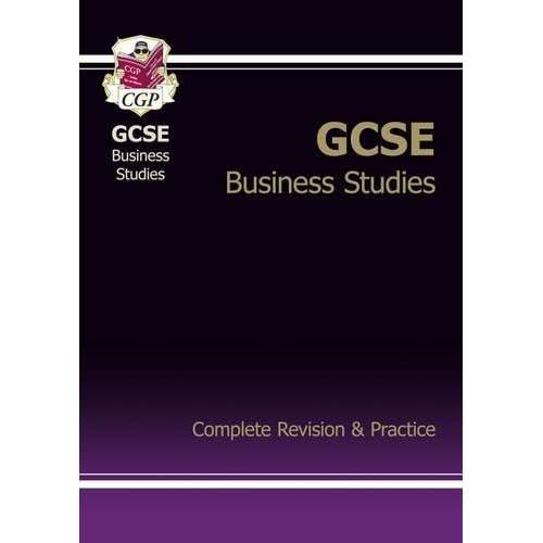GCSE Business Studies Complete Revision & Practice (A*-G course) (CGP GCSE Business A*-G Revision)
