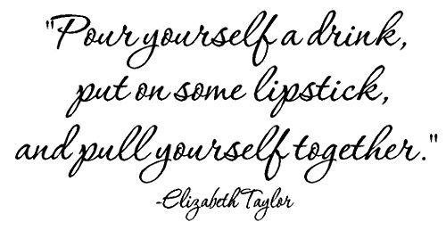 byyoursidedecal Pour Yourself a Drink,Put on Some Lipstick,and Pull Yourself Together Vinyl Wall Decal,Art Quotes Inspirational Sayings 11