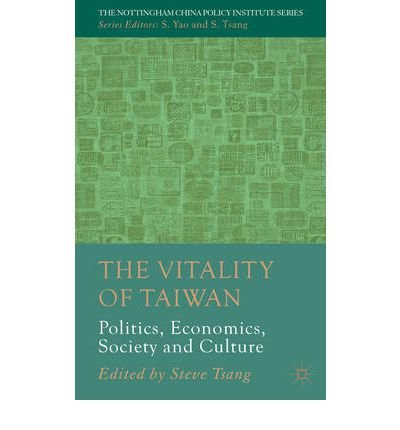[ THE VITALITY OF TAIWAN: POLITICS, ECONOMICS, SOCIETY AND CULTURE ] By Tsang, Steve ( Author) 2012 [ Hardcover ]