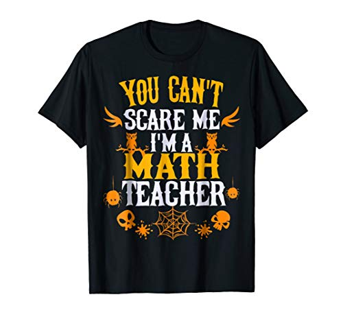 You Can't Scare Me I'm a Math Teacher Halloween Shirt gift ()