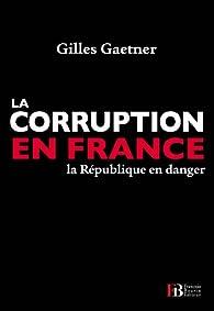 La corruption en France. La République en danger par Gilles Gaetner