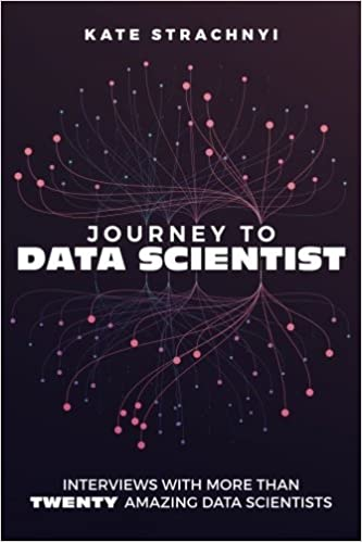 Journey to Data Scientist: Interviews with More Than Twenty Amazing