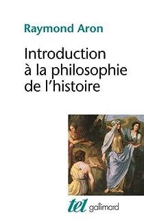 Raymond Aron - Introduction à la philosophie de l'histoire: Essai sur les limites de l'objectivité h...