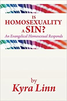 Book Is Homosexuality A Sin?: An Evangelical Homosexual Responds by Kyra Linn (2014-05-02)