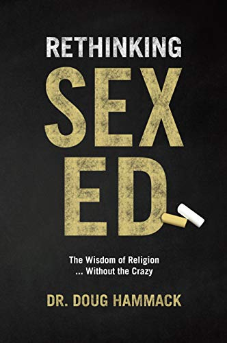Rethinking Sex Ed: The Wisdom of Religion..... Without the Crazy by [Hammack, Doug]