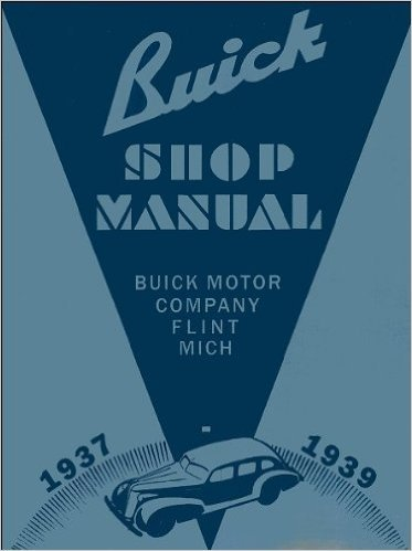 1937 1938 1939 BUICK FACTORY REPAIR SHOP & SERVICE MANUAL - INCLUDES Special, Super, Century, Roadmaster, and Limited Cars - Covers Engine, Transmission, Suspension, Electrical, Cooling, Steering, Wheels, Clutch, Axle and much more