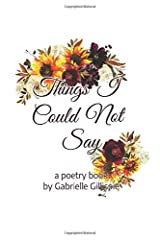 Things I Could Not Say: A Poetry Book Paperback