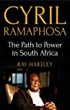 Cyril Ramaphosa: The Path to Power in South Africa