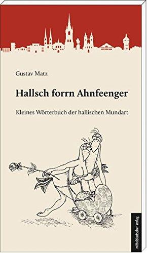 Hallsch forrn Ahnfeenger: Kleines Wörterbuch der hallischen Mundart