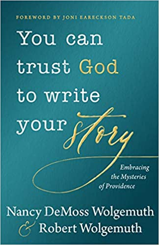 You Can Trust God To Write Your Story - Nancy & Robert Wolgemuth