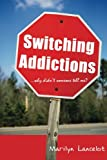 Switching Addictions ... Why Didn't Someone Tell Me?, Marilyn Lancelot, 1604944862
