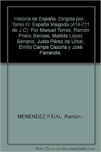 Historia de España. Dirigida por... Tomo III: España Visigoda 414 ...