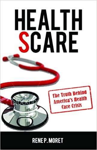 The Truth About Crisis In American >> Health Scare The Truth Behind America S Health Care Crisis Rene P