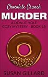 img - for Chocolate Crunch Murder: A Donut Hole Cozy - Book 15 (A Donut Hole Cozy Mystery) book / textbook / text book