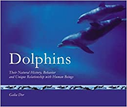 Book Dolphins: Their Natural History, Behavior and Unique Relationship with Human Beings