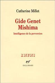 Gide Genet Mishima : Intelligence de la perversion par Catherine Millot