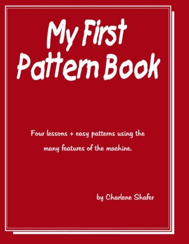 My First Pattern Book: Written for the beginning machine knitter using the standard guage knitting machines. (Patterns Machine Knitting)