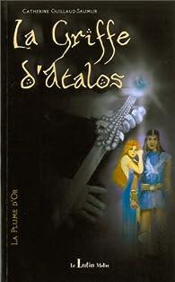 La Griffe d'Atalos, tome 1 : La Plume d'Or par Catherine Guillaud Saumur